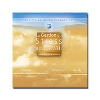 CD - La gestion du stress au travail - Les voies de la relaxatio