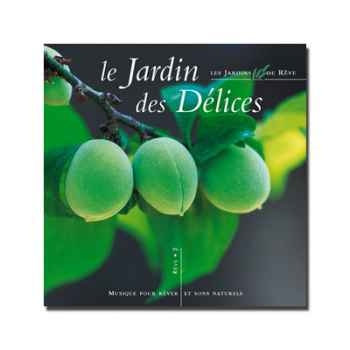 CD - Le jardin des délices - Musique des Jardins de Rêve