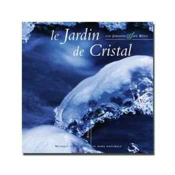 CD - Le jardin de cristal - Musique des Jardins de Rêve