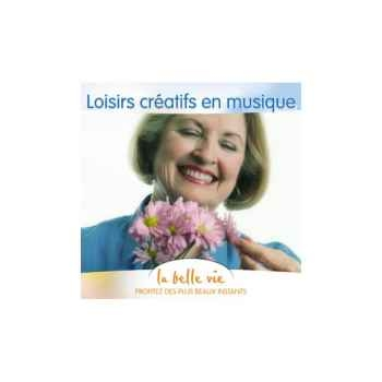 CD - Loisirs créatifs en musique - La Belle Vie
